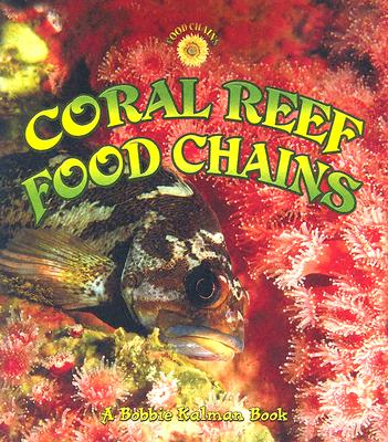 Coral Reef Food Chains By Macaulay, Kelley/ Kalman, Bobbie